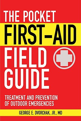 The Pocket First-Aid Field Guide By Dvorchak, George E., Jr., M.D.